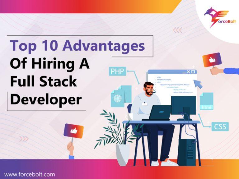 Top 10 Advantages Of Hiring A Full Stack Developer